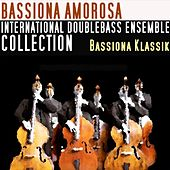 Bassiona Klassik (International Double Bass Ensemble Collection) by Bassiona Amorosa