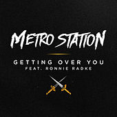 Getting Over You (feat. Ronnie Radke) - Single by Metro Station