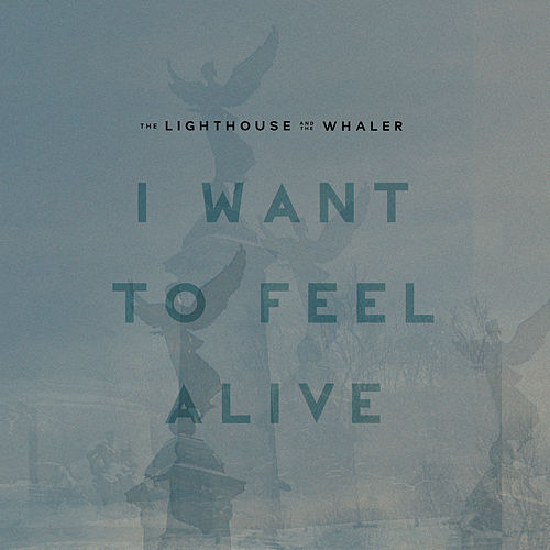 I Want to Feel Alive by The Lighthouse And The Whaler