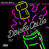 Drinks On Us by Mike Will Made It