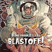 Blastoff! by Honeymoon Killers