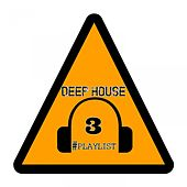 Deep House #playlist, 3 by Various Artists