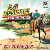 ¡Soy de Rancho! (La Reyna del Sentimiento Ranchero) by La Dinastia De Tuzantla Mich
