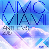 WMC Miami Anthems 2015 by Various Artists