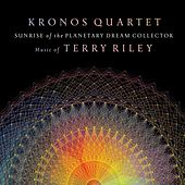 Sunrise of the Planetary Dream Collector by Kronos Quartet