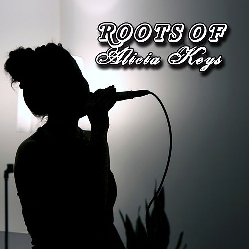 The Roots Of Alicia Keys by Various Artists