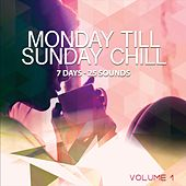 Monday Till Sunday Chill, Vol. 1 (7 Days - 25 Sounds) by Various Artists