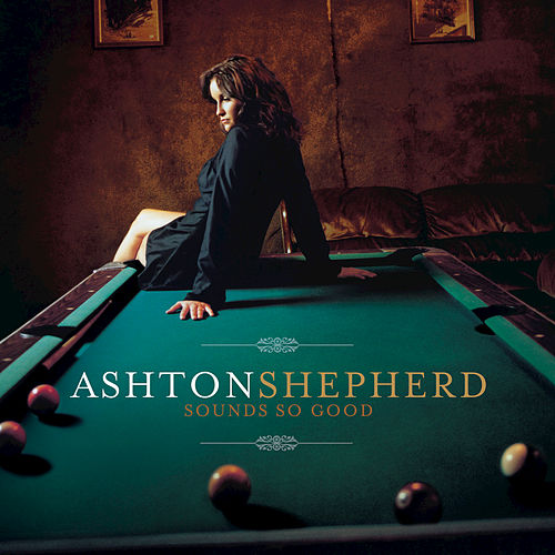 Sounds So Good by Ashton Shepherd
