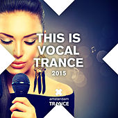 This Is Vocal Trance 2015 - EP by Various Artists