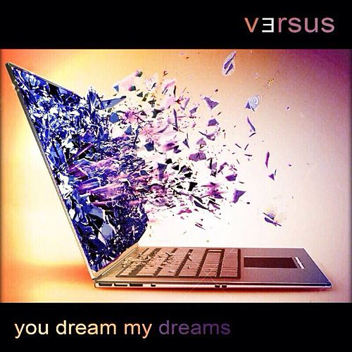You Dream My Dreams by Versus