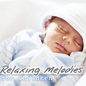 Relaxing Melodies for Children - Favorites Instrumental Piano Music for Sleep, Lullabies, Baby Music, Nursery Rhymes, Baby Sleep Training, Baby Relax by Various Artists