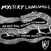 Mystery Language: An Old Time Relijun Testimonial by Various Artists