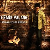 Break These Chains by Frank Palangi