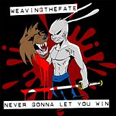 Never Gonna Let You Win by Weaving The Fate