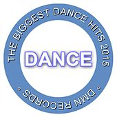 Dance - The Biggest Dance Hits 2015 by Various Artists