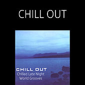 Chill Out: Chilled Late Night World Grooves by Various Artists