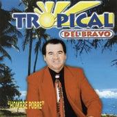 Hombre Pobre by Tropical Del Bravo