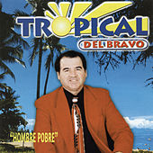 Hombre Pobre von Tropical Del Bravo