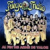 Al Fin Me Arme de Valor by Fuego Indio