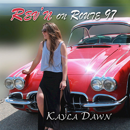 Rev'n on Route 97 - Single by Kayla Dawn
