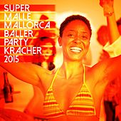 Super Malle Mallorca Baller Party Kracher 2015 by Various Artists
