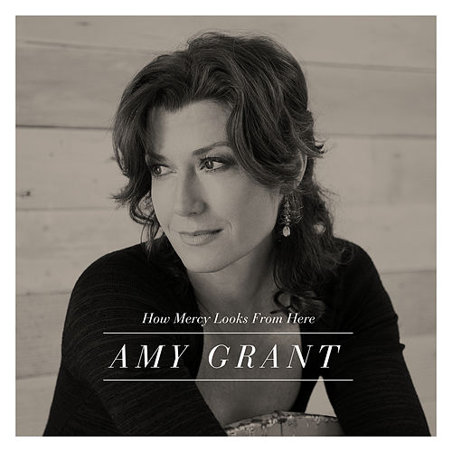 How Mercy Looks From Here (Deluxe Edition) von Amy Grant