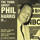 The Thing About Phil Harris Is…. by Phil Harris