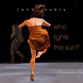 Who Lights the Sun? by René Aubry