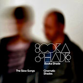 Cinematic Shades (The Slow Songs) by Booka Shade
