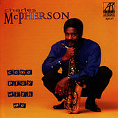 Come Play With Me by Charles McPherson