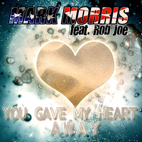 You Gave My Heart Away von Mark Morris