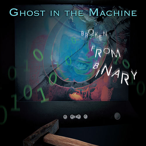 Broken From Binary von Ghost in the Machine