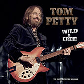 Wild And Free: The Uncut Interview Sessions by Tom Petty