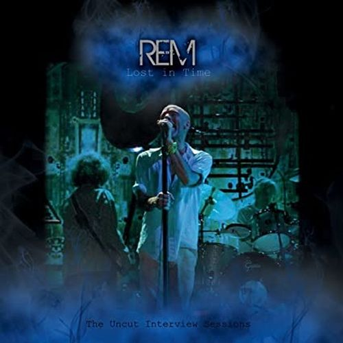 Lost In Time: The Uncut Interview Sessions by R.E.M.