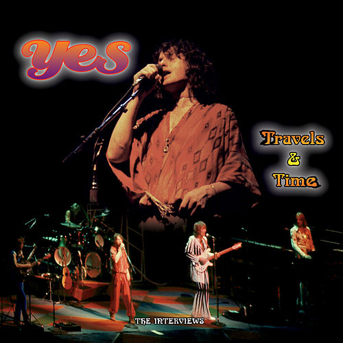 Travels And Time: The Interviews by Yes