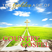The Golden Age Of Country Gospel by Various Artists
