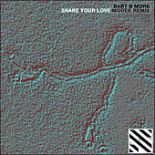 Share Your Love (Modek Remix) - Single by Bart B More