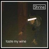 Taste My Wine by Shrine
