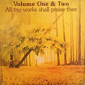 Volume One and Two All Thy Works Shall Praise Thee by Scripture In Song