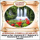 La Gran Música Vol. 1:  Albinoni, Corelli y Scarlatti by Various Artists