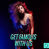 Get Famous with Us by Various Artists