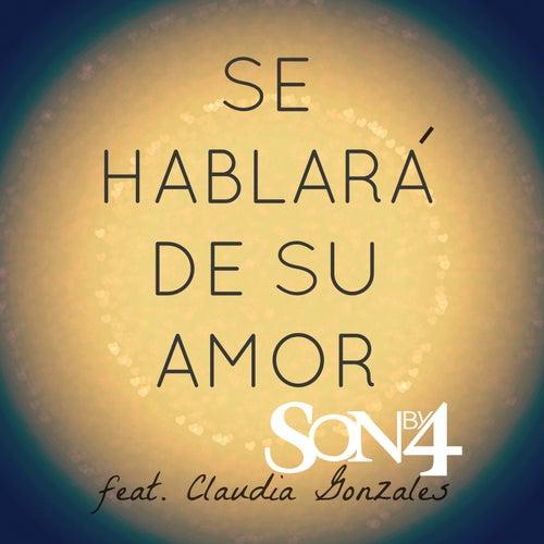 Se Hablara de Su Amor (feat. Claudia Gonzales) by Son By Four