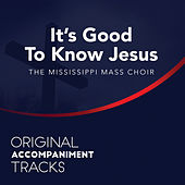 It's Good to Know Jesus (Original Accompaniment Tracks) - Single by Mississippi Mass Choir