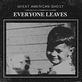 Everyone Leaves by Great American Ghost
