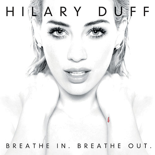 Breathe In. Breathe Out. by Hilary Duff