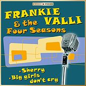 Masterpieces presents Frankie Valli & The Four Seasons - Sherry / Big girls don't cry von Frankie Valli & The Four Seasons