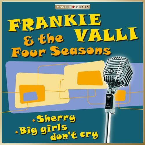 Masterpieces presents Frankie Valli & The Four Seasons - Sherry / Big girls don't cry von Frankie Valli & The Four Seasons