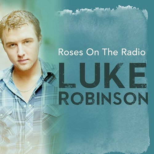 Roses On the Radio by Luke Robinson