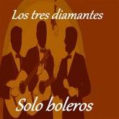 Los Tres Diamantes - Solo Boleros by Los Tres Diamantes