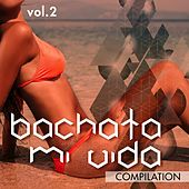 Bachata Mi Vida Compilation, Vol. 2 - EP by Various Artists